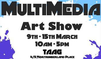 Multimedia Art Show at TAAG in Teignmouth 9th - 15th March 2019